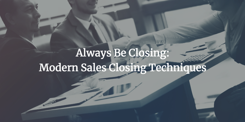 Modern Sales Closing Techniques