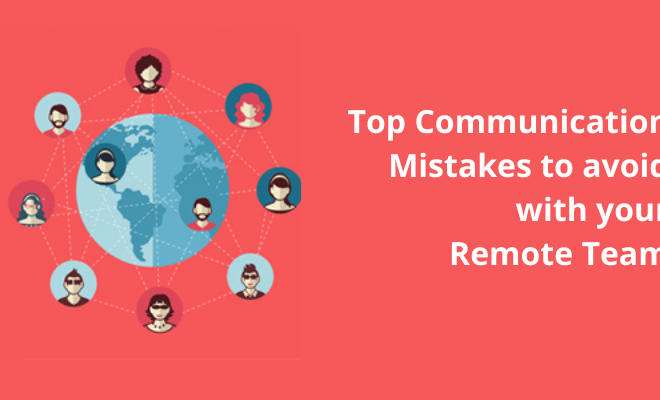 Top Communication Mistakes to avoid with your Remote Team